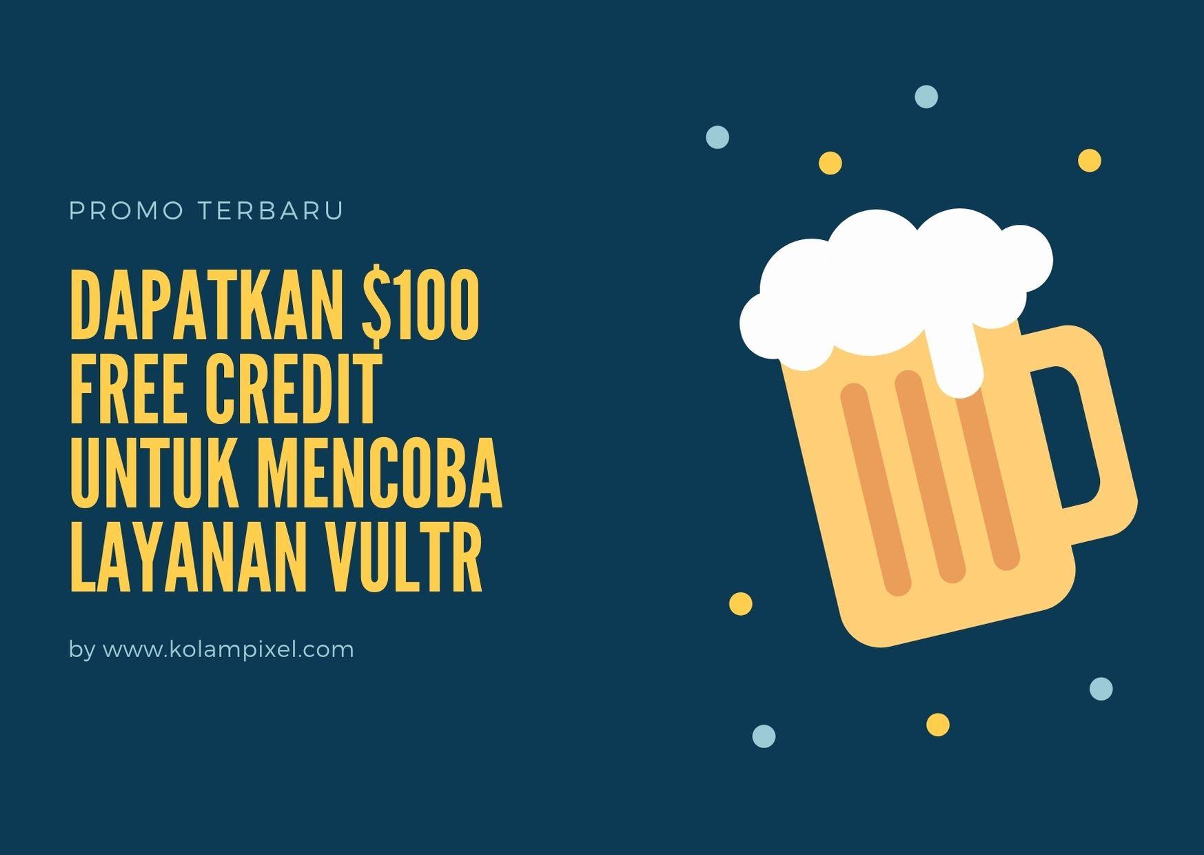 Dapatkan $100 free credit untuk mencoba layanan vultr